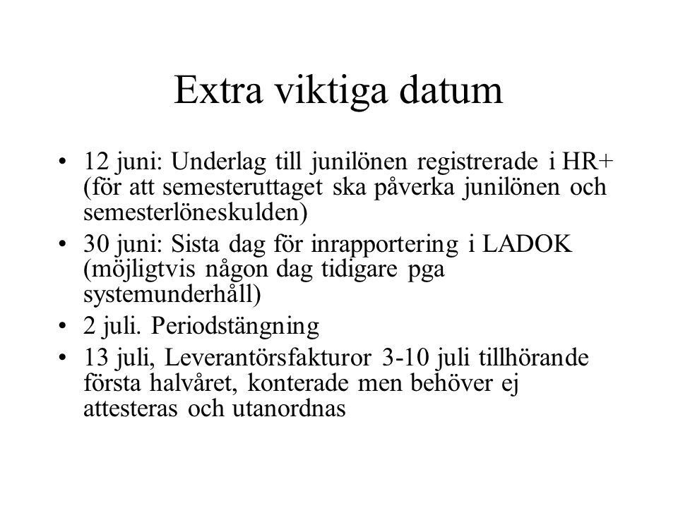 Extra viktiga datum •12 juni: Underlag till junilönen registrerade i HR+ (för att semesteruttaget ska påverka junilönen och semesterlöneskulden) •30 j