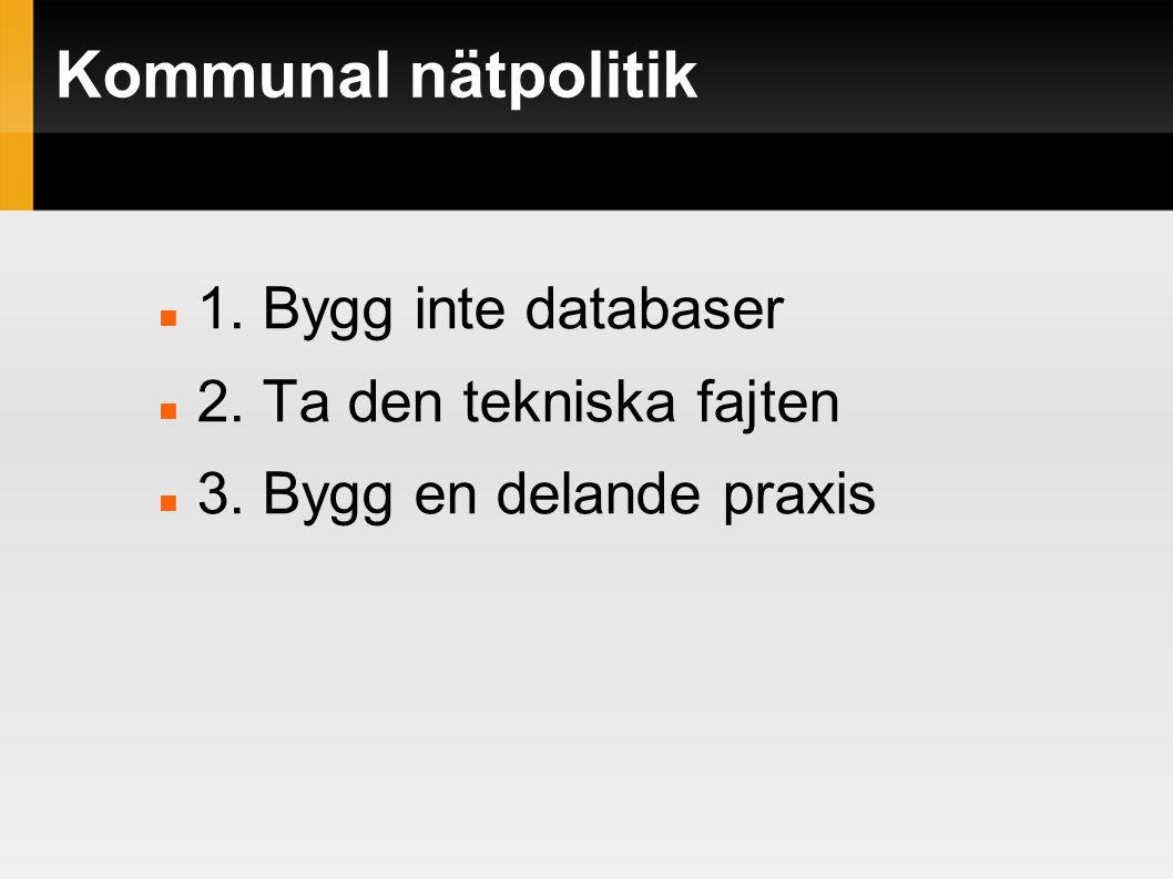 Kommunal nätpolitik  1. Bygg inte databaser  2.