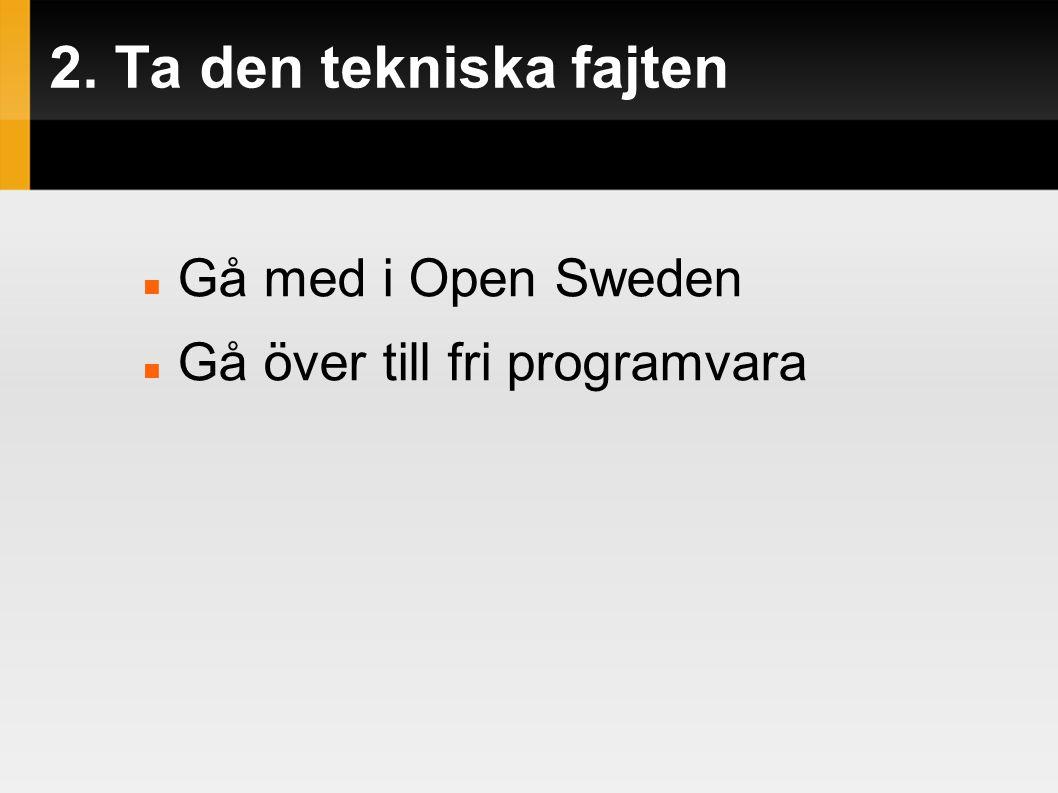 2. Ta den tekniska fajten  Gå med i Open Sweden  Gå över till fri programvara