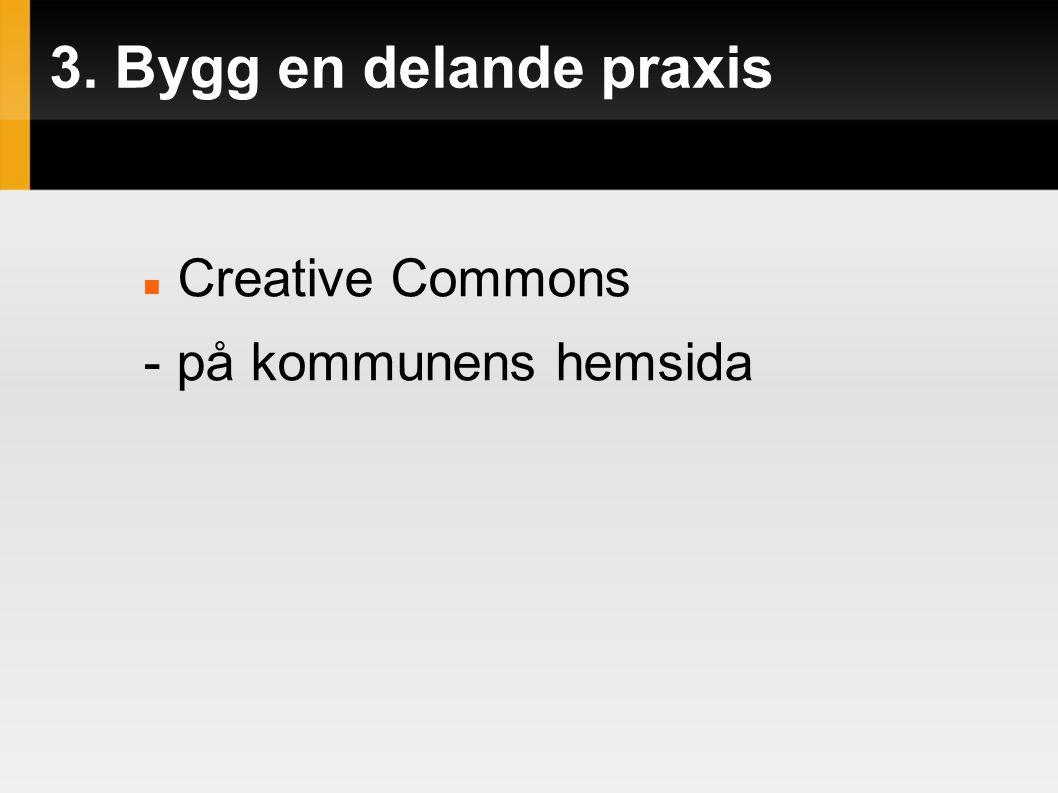 3. Bygg en delande praxis  Creative Commons - på kommunens hemsida