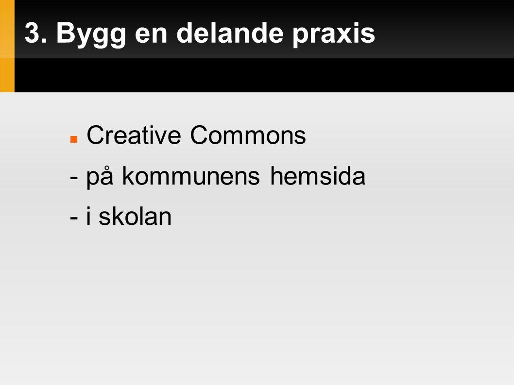 3. Bygg en delande praxis  Creative Commons - på kommunens hemsida - i skolan