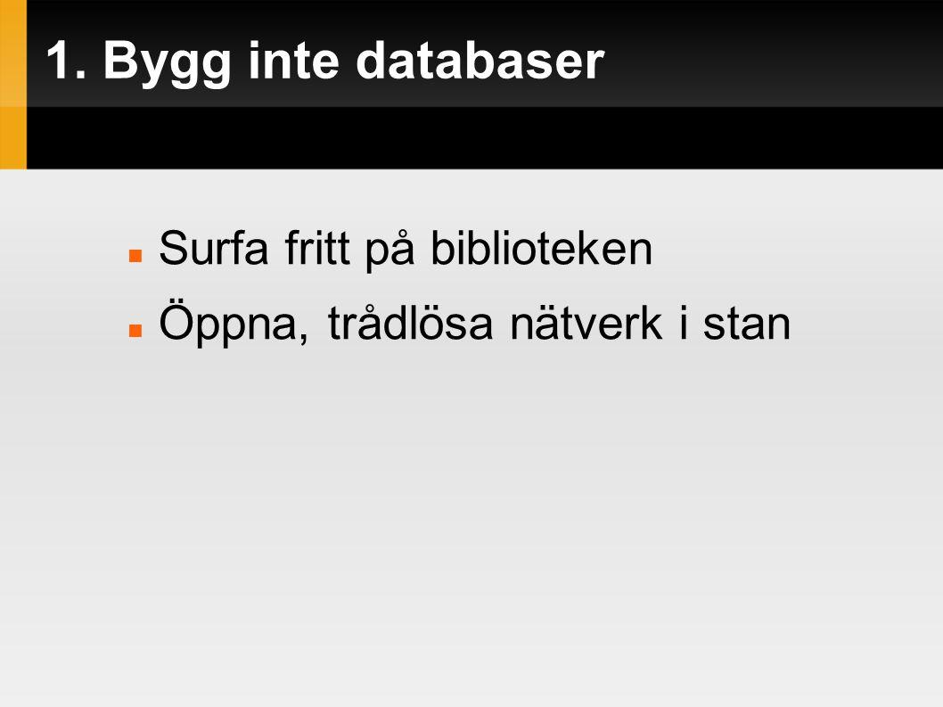 1. Bygg inte databaser  Surfa fritt på biblioteken  Öppna, trådlösa nätverk i stan