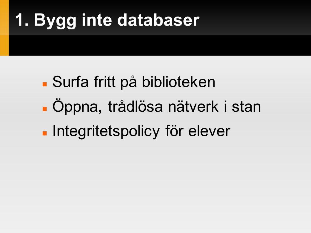 1. Bygg inte databaser  Surfa fritt på biblioteken  Öppna, trådlösa nätverk i stan  Integritetspolicy för elever