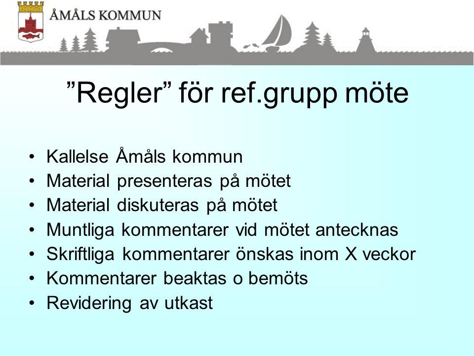 """""""Regler"""" för ref.grupp möte •Kallelse Åmåls kommun •Material presenteras på mötet •Material diskuteras på mötet •Muntliga kommentarer vid mötet anteck"""