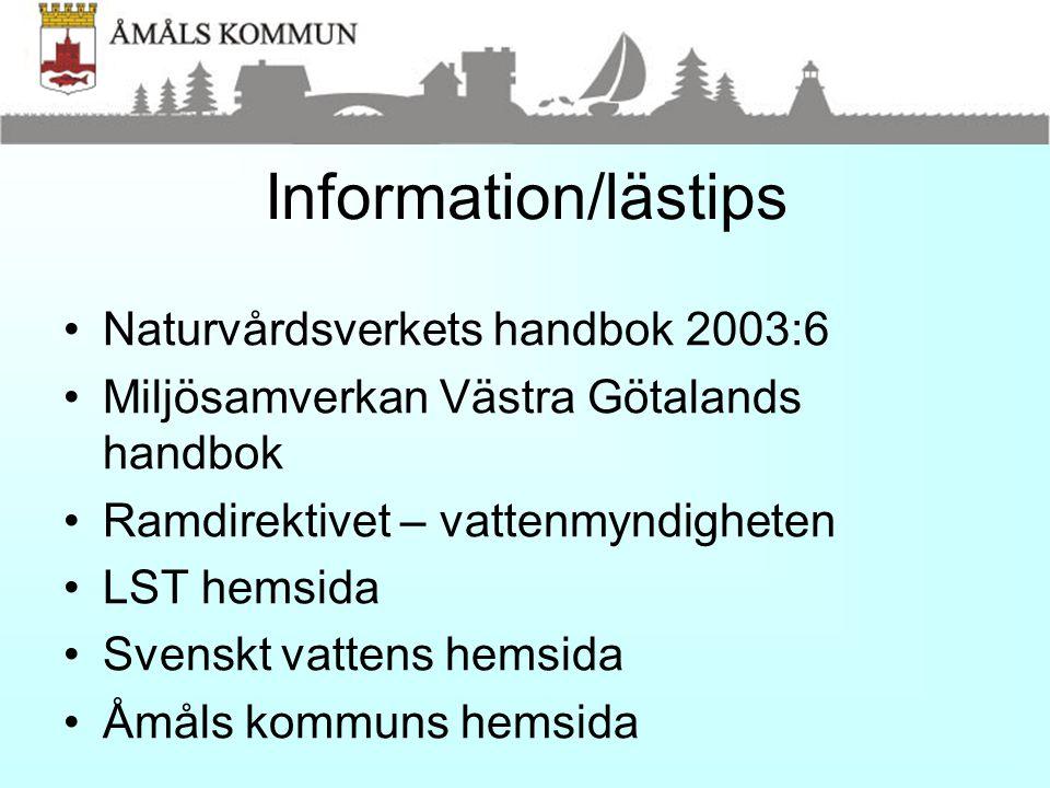 Information/lästips •Naturvårdsverkets handbok 2003:6 •Miljösamverkan Västra Götalands handbok •Ramdirektivet – vattenmyndigheten •LST hemsida •Svensk