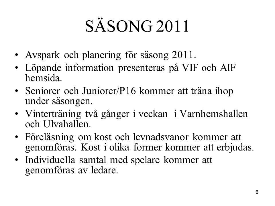8 SÄSONG 2011 •Avspark och planering för säsong 2011. •Löpande information presenteras på VIF och AIF hemsida. •Seniorer och Juniorer/P16 kommer att t