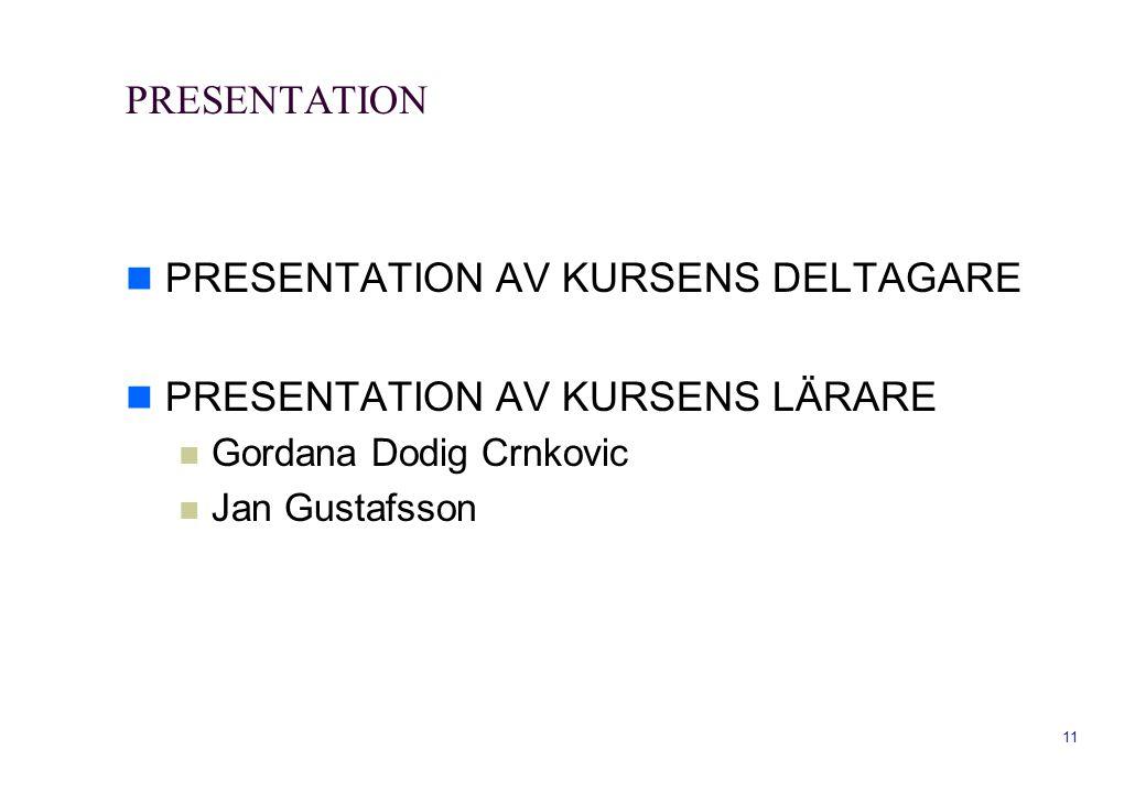 PRESENTATION  PRESENTATION AV KURSENS DELTAGARE  PRESENTATION AV KURSENS LÄRARE  Gordana Dodig Crnkovic  Jan Gustafsson 11