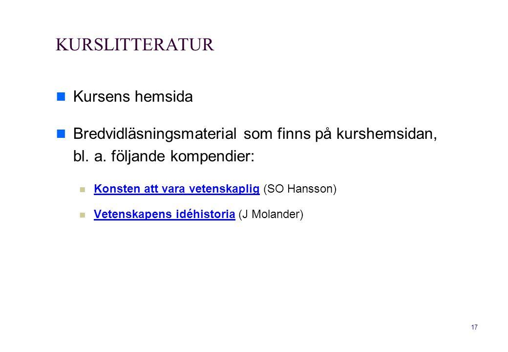 17 KURSLITTERATUR  Kursens hemsida  Bredvidläsningsmaterial som finns på kurshemsidan, bl. a. följande kompendier:  Konsten att vara vetenskaplig (