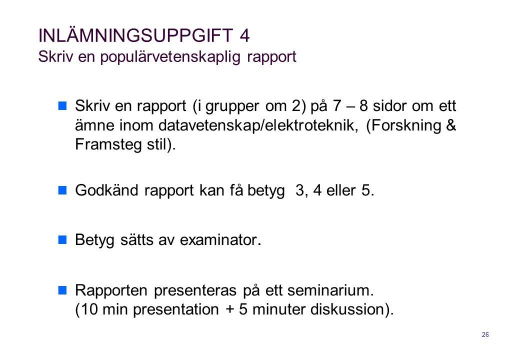 26 INLÄMNINGSUPPGIFT 4 Skriv en populärvetenskaplig rapport  Skriv en rapport (i grupper om 2) på 7 – 8 sidor om ett ämne inom datavetenskap/elektrot