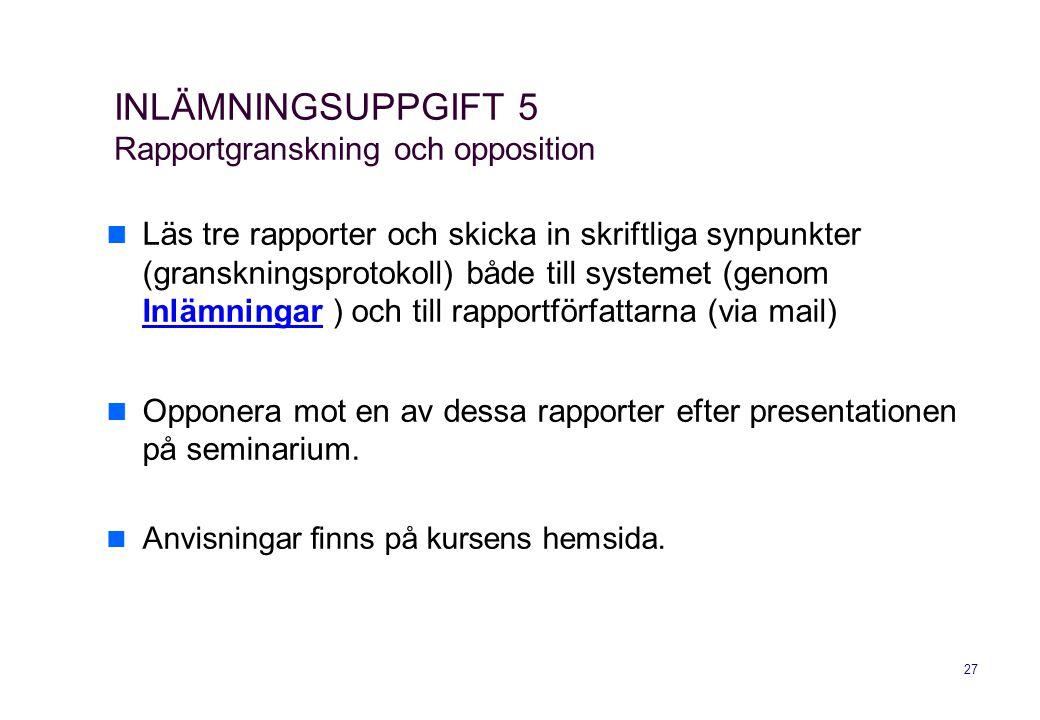 27 INLÄMNINGSUPPGIFT 5 Rapportgranskning och opposition  Läs tre rapporter och skicka in skriftliga synpunkter (granskningsprotokoll) både till syste