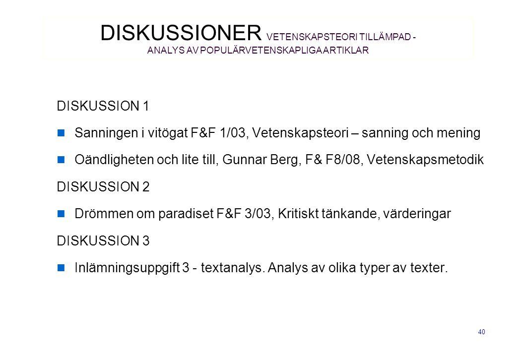 40 DISKUSSION 1  Sanningen i vitögat F&F 1/03, Vetenskapsteori – sanning och mening  Oändligheten och lite till, Gunnar Berg, F& F8/08, Vetenskapsme