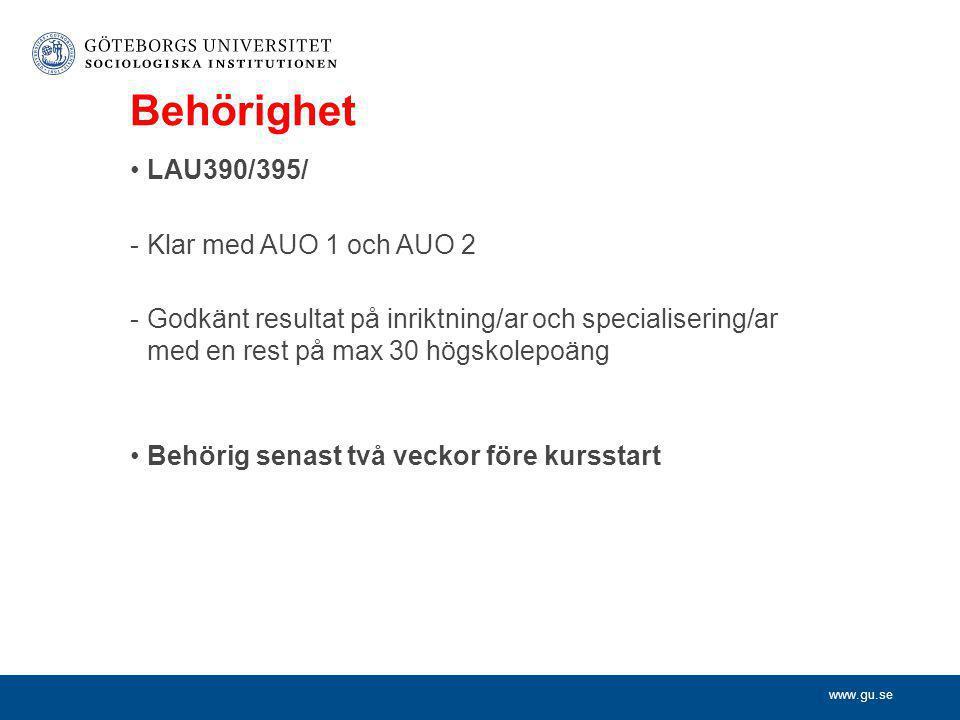 www.gu.se Behörighet •LAU390/395/ -Klar med AUO 1 och AUO 2 -Godkänt resultat på inriktning/ar och specialisering/ar med en rest på max 30 högskolepoäng •Behörig senast två veckor före kursstart