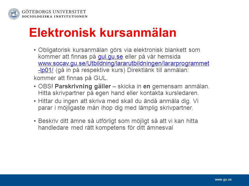 www.gu.se Elektronisk kursanmälan •Obligatorisk kursanmälan görs via elektronisk blankett som kommer att finnas på gul.gu.se eller på vår hemsida www.socav.gu.se/Utbildning/lararutbildningen/lararprogrammet -lp01/ (gå in på respektive kurs) Direktlänk till anmälan:gul.gu.se www.socav.gu.se/Utbildning/lararutbildningen/lararprogrammet -lp01/ kommer att finnas på GUL.