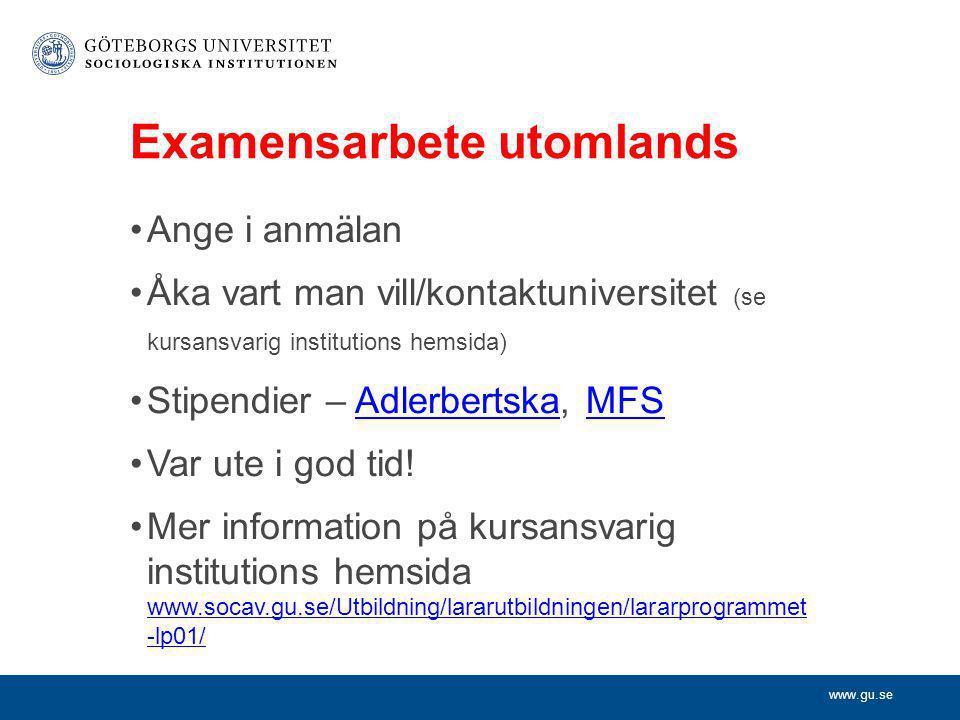 www.gu.se Examensarbete utomlands •Ange i anmälan •Åka vart man vill/kontaktuniversitet (se kursansvarig institutions hemsida) •Stipendier – Adlerbert