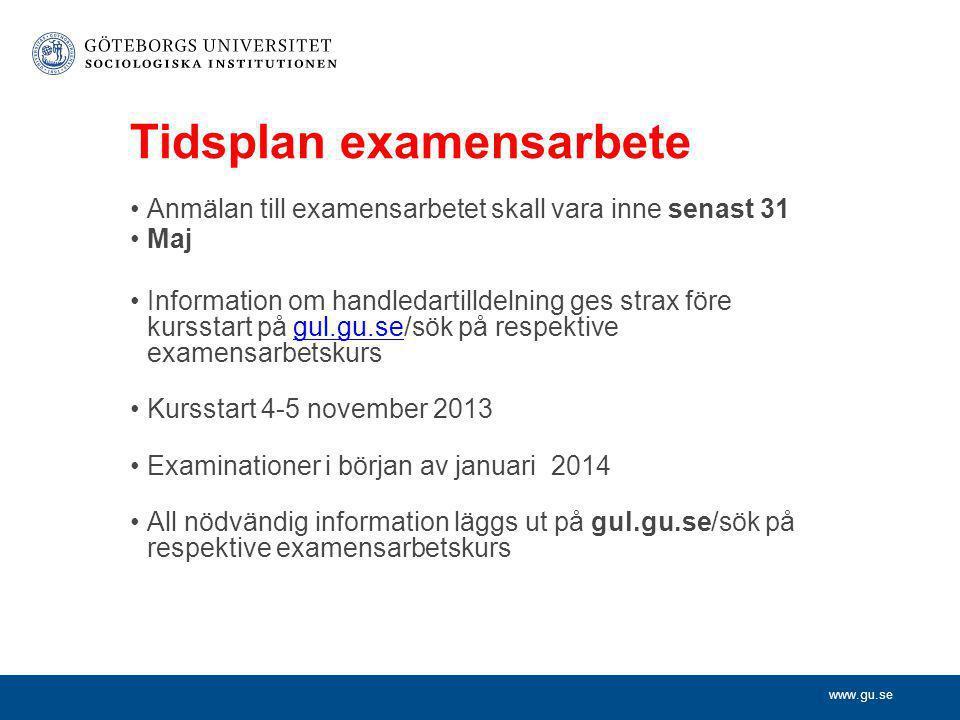 www.gu.se Tidsplan examensarbete •Anmälan till examensarbetet skall vara inne senast 31 •Maj •Information om handledartilldelning ges strax före kurss