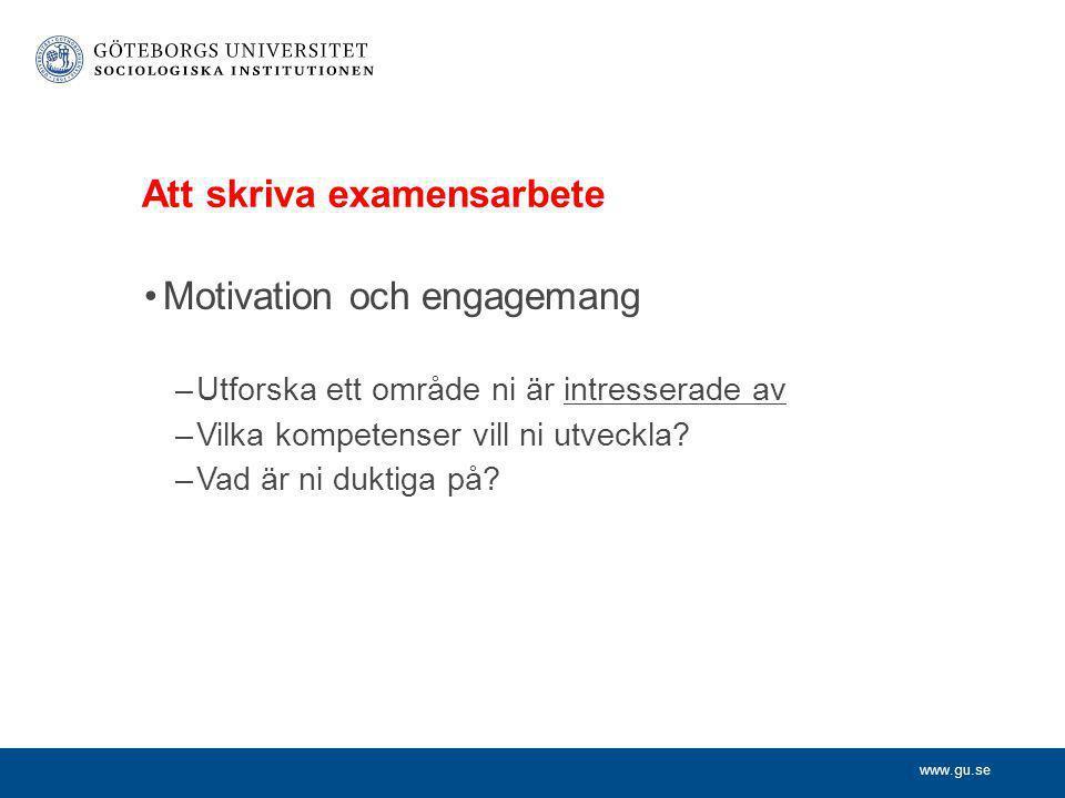 www.gu.se Att skriva examensarbete •Motivation och engagemang –Utforska ett område ni är intresserade av –Vilka kompetenser vill ni utveckla? –Vad är