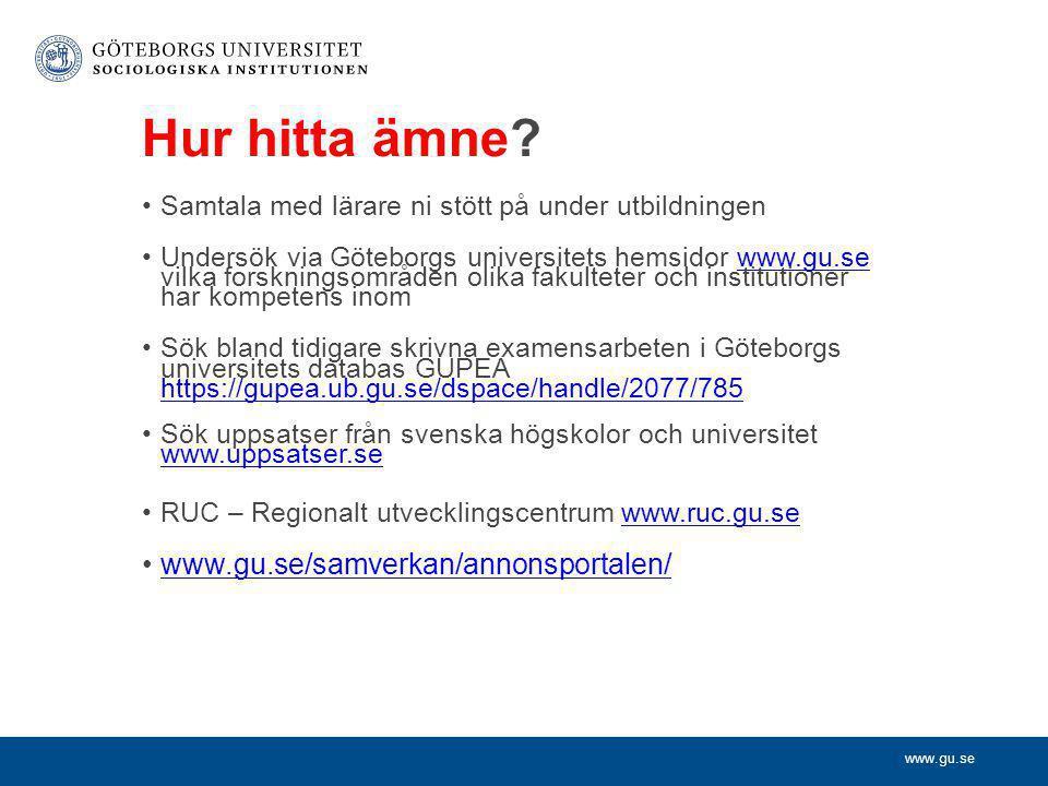www.gu.se Hur hitta ämne? •Samtala med lärare ni stött på under utbildningen •Undersök via Göteborgs universitets hemsidor www.gu.se vilka forskningso