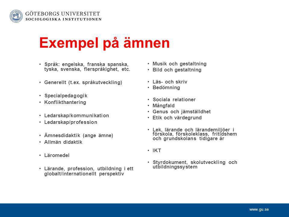 www.gu.se Exempel på ämnen •Språk: engelska, franska spanska, tyska, svenska, flerspråkighet, etc. •Generellt (t.ex. språkutveckling) •Specialpedagogi
