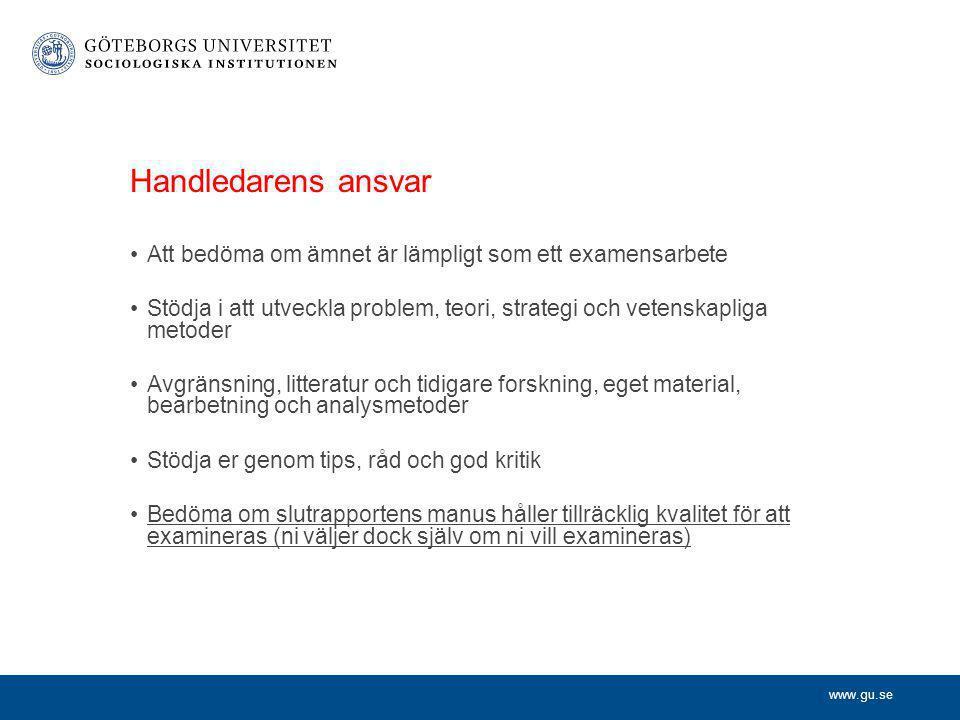 www.gu.se Handledarens ansvar •Att bedöma om ämnet är lämpligt som ett examensarbete •Stödja i att utveckla problem, teori, strategi och vetenskapliga