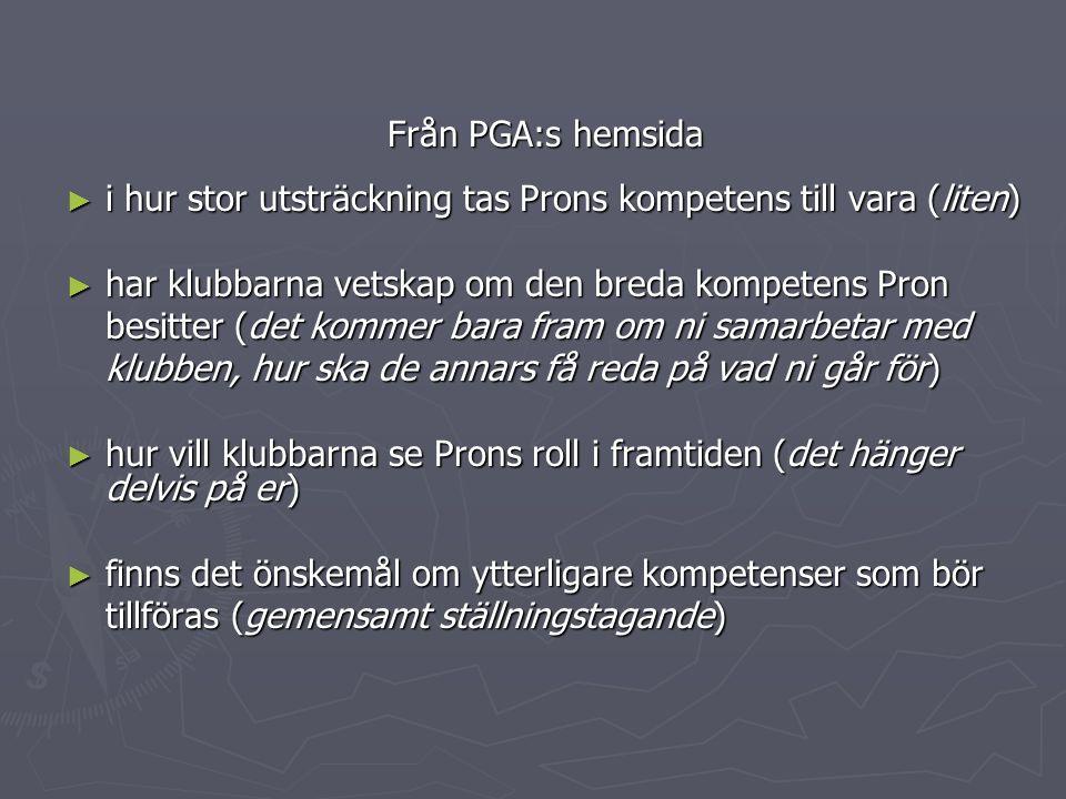 Från PGA:s hemsida ► i hur stor utsträckning tas Prons kompetens till vara (liten) ► har klubbarna vetskap om den breda kompetens Pron besitter (det k