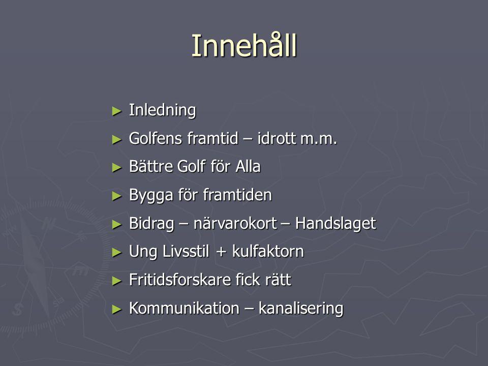 Innehåll ► Inledning ► Golfens framtid – idrott m.m. ► Bättre Golf för Alla ► Bygga för framtiden ► Bidrag – närvarokort – Handslaget ► Ung Livsstil +