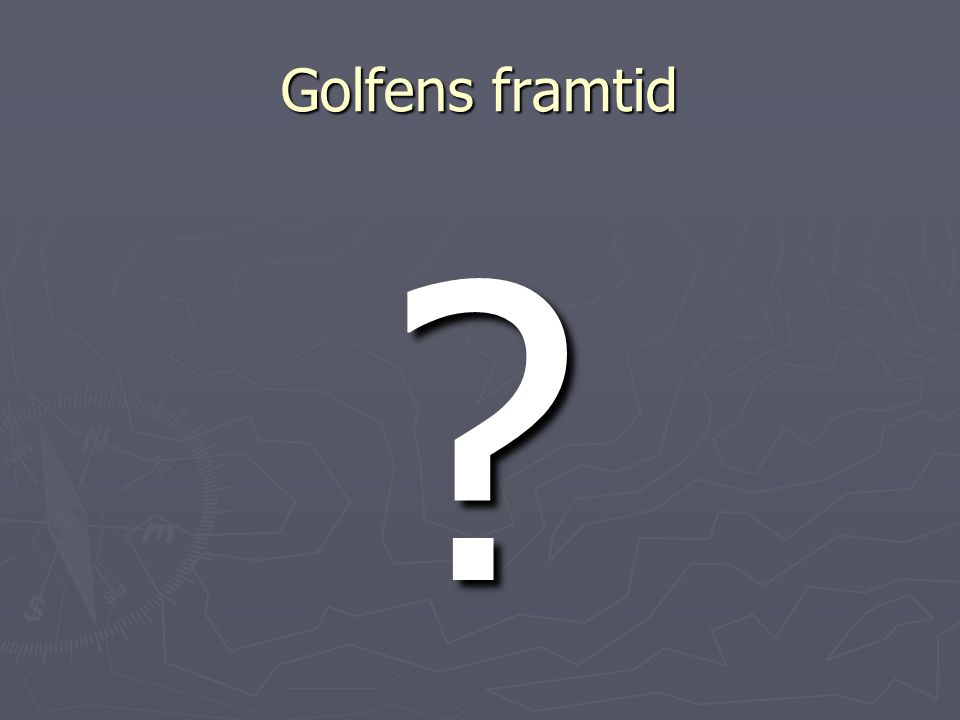 Golfens framtid ?