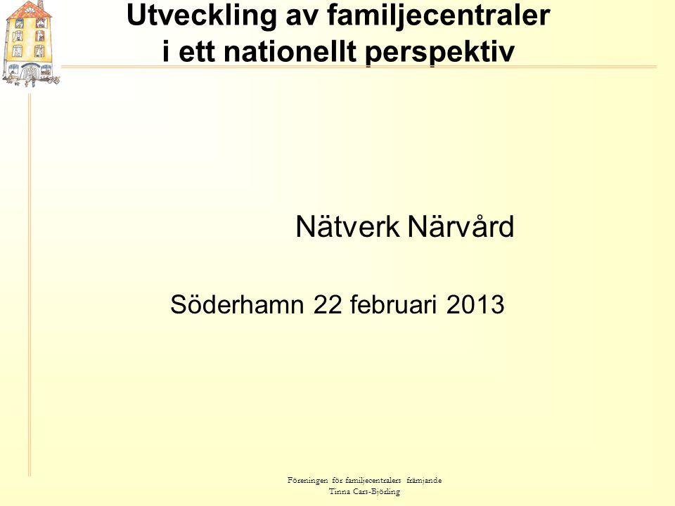 Föreningen för familjecentralers främjande Tinna Cars-Björling Utveckling av familjecentraler i ett nationellt perspektiv Nätverk Närvård Söderhamn 22
