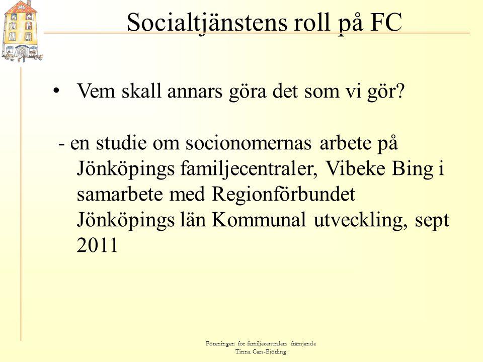 Föreningen för familjecentralers främjande Tinna Cars-Björling Socialtjänstens roll på FC • Vem skall annars göra det som vi gör? - en studie om socio