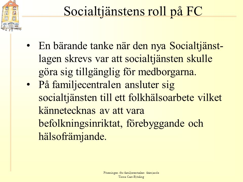Föreningen för familjecentralers främjande Tinna Cars-Björling Socialtjänstens roll på FC • En bärande tanke när den nya Socialtjänst- lagen skrevs va