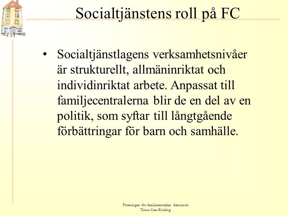 Föreningen för familjecentralers främjande Tinna Cars-Björling Socialtjänstens roll på FC • Socialtjänstlagens verksamhetsnivåer är strukturellt, allm