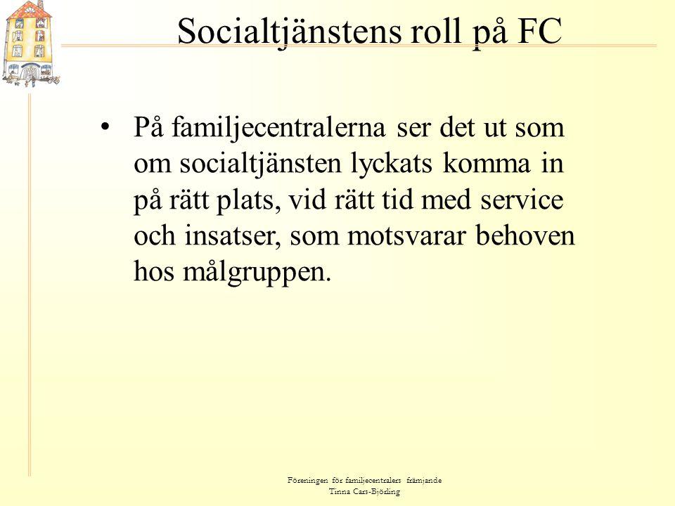 Föreningen för familjecentralers främjande Tinna Cars-Björling Socialtjänstens roll på FC • På familjecentralerna ser det ut som om socialtjänsten lyc