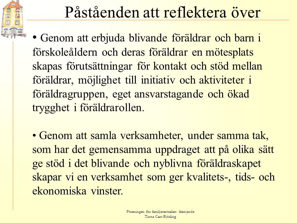 Föreningen för familjecentralers främjande Tinna Cars-Björling Påståenden att reflektera över • Genom att erbjuda blivande föräldrar och barn i försko