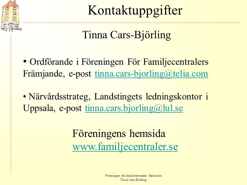 Föreningen för familjecentralers främjande Tinna Cars-Björling Kontaktuppgifter Tinna Cars-Björling • Ordförande i Föreningen För Familjecentralers Fr