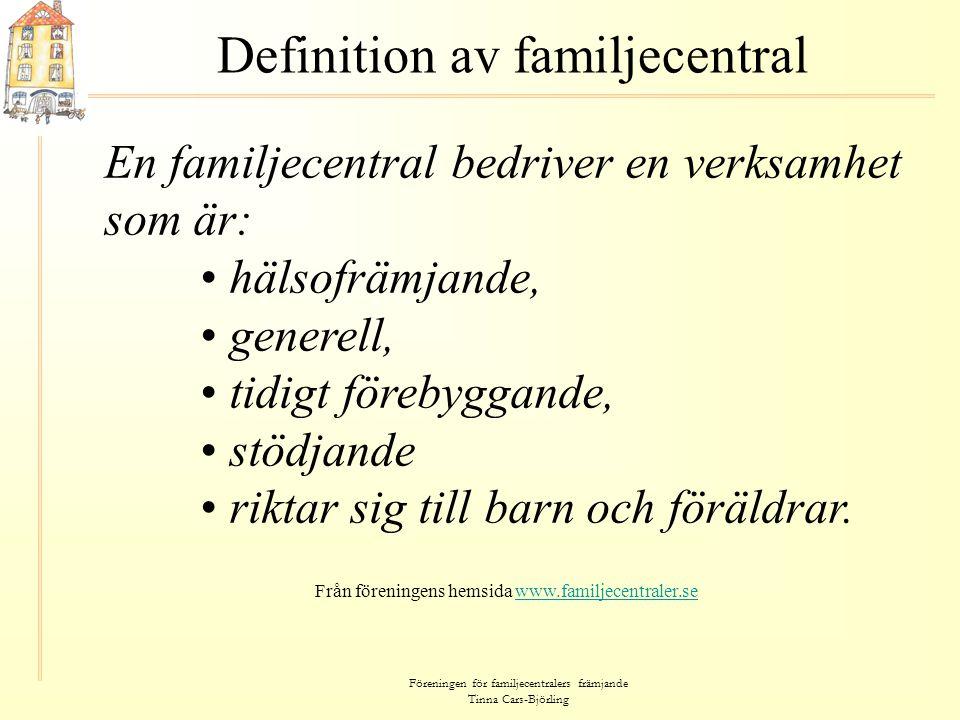 Föreningen för familjecentralers främjande Tinna Cars-Björling Definition av familjecentral En familjecentral bedriver en verksamhet som är: • hälsofr