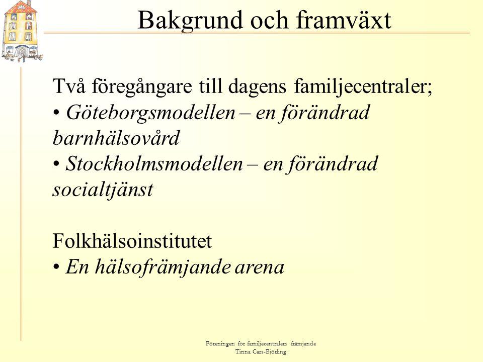 Föreningen för familjecentralers främjande Tinna Cars-Björling Bakgrund och framväxt Två föregångare till dagens familjecentraler; • Göteborgsmodellen