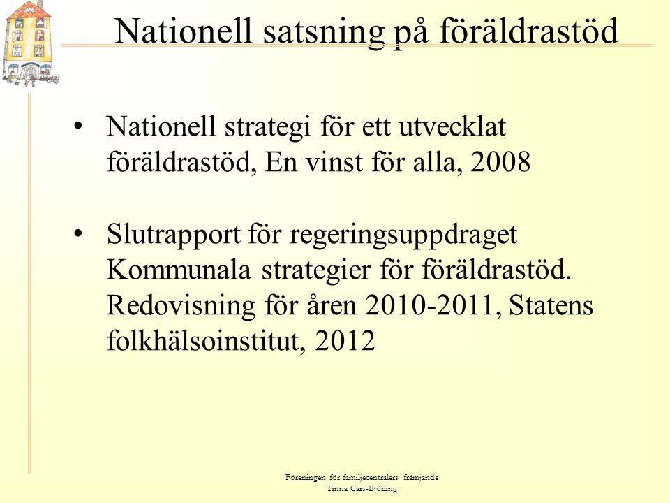 Föreningen för familjecentralers främjande Tinna Cars-Björling Nationell satsning på föräldrastöd • Nationell strategi för ett utvecklat föräldrastöd,