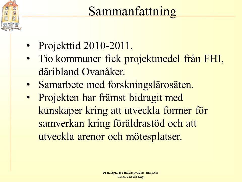 Föreningen för familjecentralers främjande Tinna Cars-Björling Sammanfattning • Projekttid 2010-2011. • Tio kommuner fick projektmedel från FHI, därib