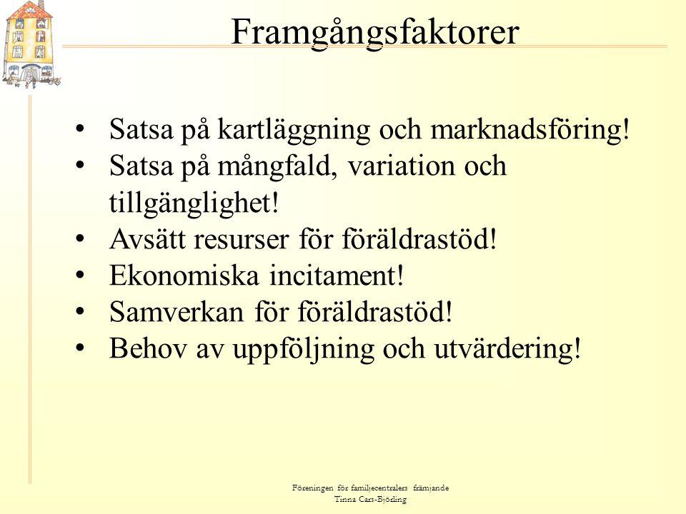 Föreningen för familjecentralers främjande Tinna Cars-Björling Framgångsfaktorer • Satsa på kartläggning och marknadsföring! • Satsa på mångfald, vari