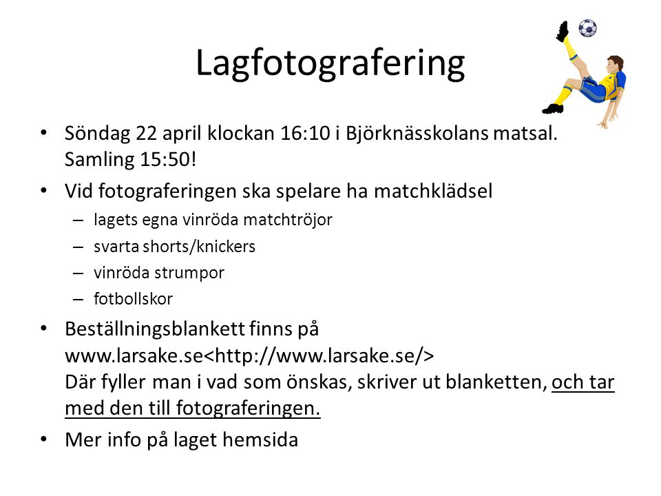 Lagfotografering • Söndag 22 april klockan 16:10 i Björknässkolans matsal. Samling 15:50! • Vid fotograferingen ska spelare ha matchklädsel – lagets e