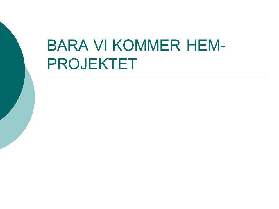 BARA VI KOMMER HEM- PROJEKTET
