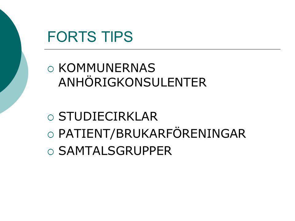 FORTS TIPS  KOMMUNERNAS ANHÖRIGKONSULENTER  STUDIECIRKLAR  PATIENT/BRUKARFÖRENINGAR  SAMTALSGRUPPER