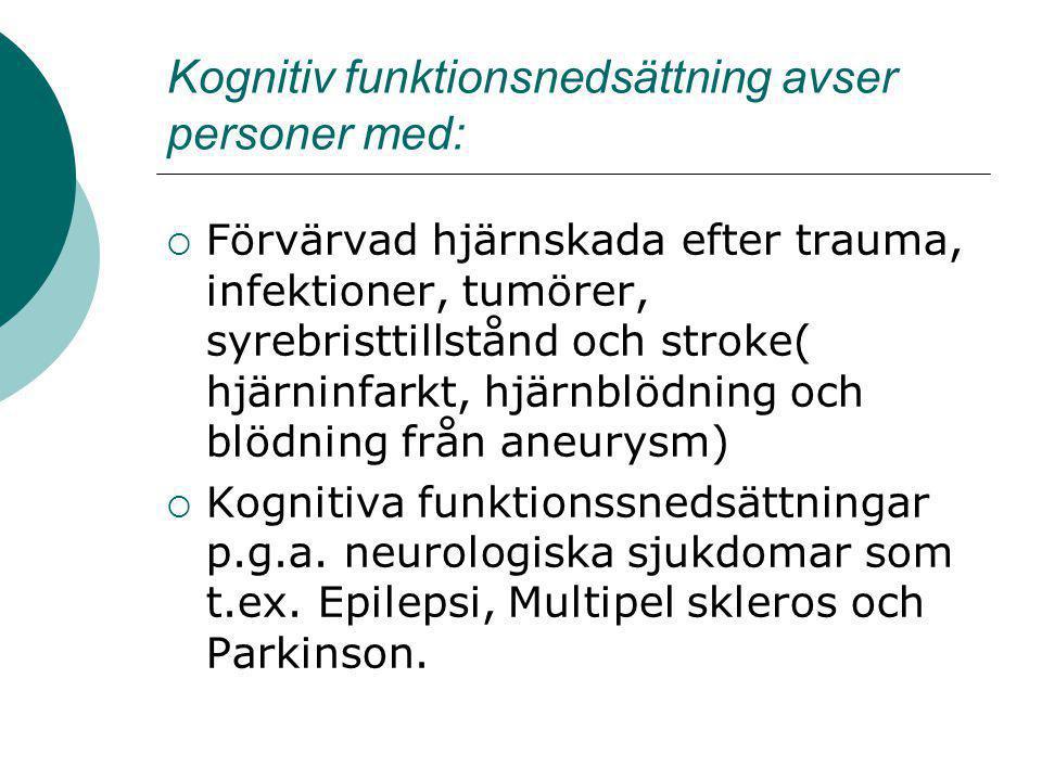 Kognitiv funktionsnedsättning avser personer med:  Förvärvad hjärnskada efter trauma, infektioner, tumörer, syrebristtillstånd och stroke( hjärninfar