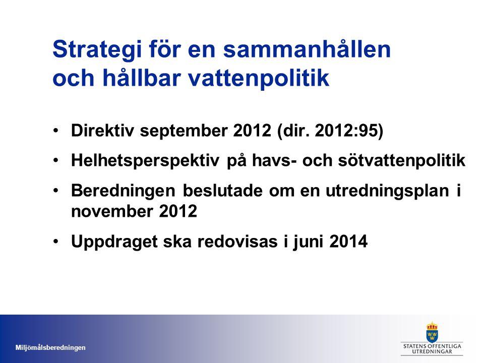 Miljömålsberedningen Strategi för en sammanhållen och hållbar vattenpolitik •Direktiv september 2012 (dir. 2012:95) •Helhetsperspektiv på havs- och sö