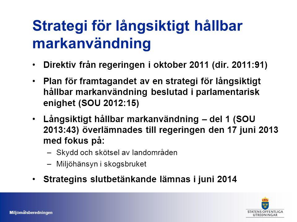Miljömålsberedningen Strategi för långsiktigt hållbar markanvändning •Direktiv från regeringen i oktober 2011 (dir. 2011:91) •Plan för framtagandet av