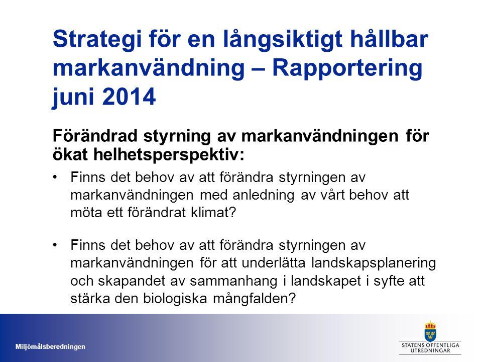 Miljömålsberedningen Strategi för en långsiktigt hållbar markanvändning – Rapportering juni 2014 Förändrad styrning av markanvändningen för ökat helhe