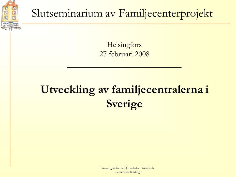 Föreningen för familjecentralers främjande Tinna Cars-Björling Bakgrund och framväxt • 70-talet Göteborgsmodellen Förebyggande socialtjänst frikopplad från myndighetsutövning.