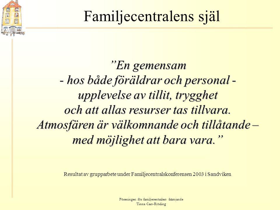 Föreningen för familjecentralers främjande Tinna Cars-Björling Forskning, kartläggning och utvärdering • Nordisk familjecentralskonferens 2005 - initiativ togs till forskningsutbyte.
