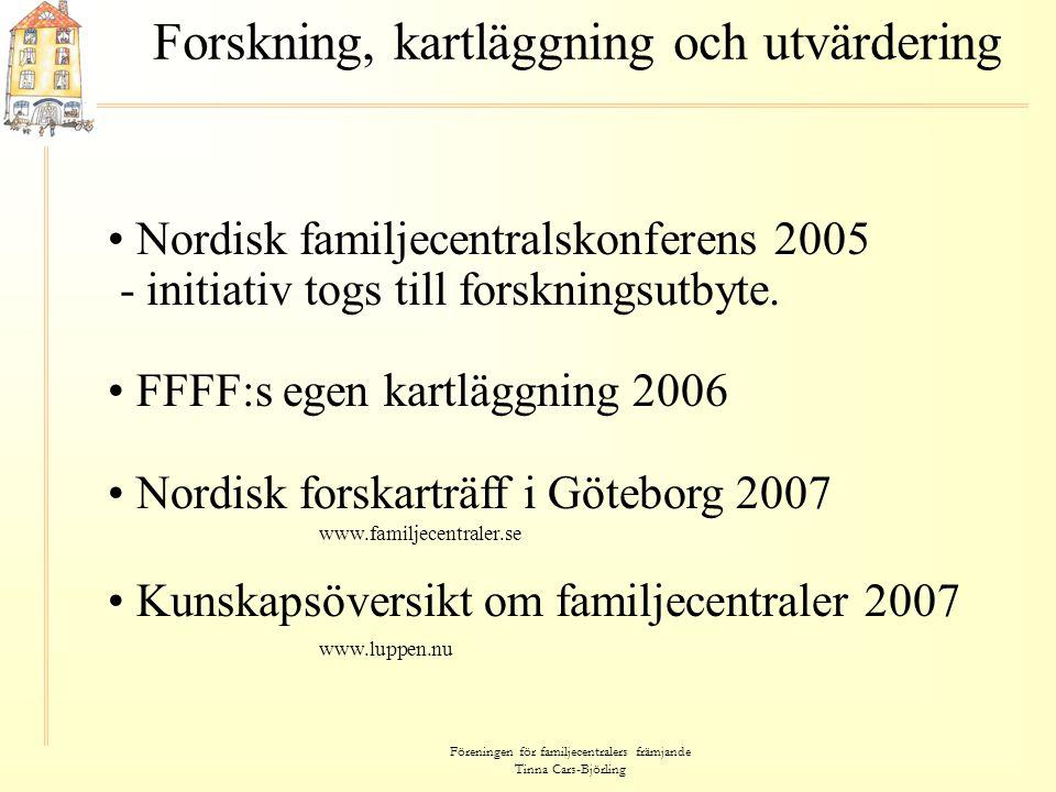Föreningen för familjecentralers främjande Tinna Cars-Björling Forskning, kartläggning och utvärdering • Nordisk familjecentralskonferens 2005 - initi