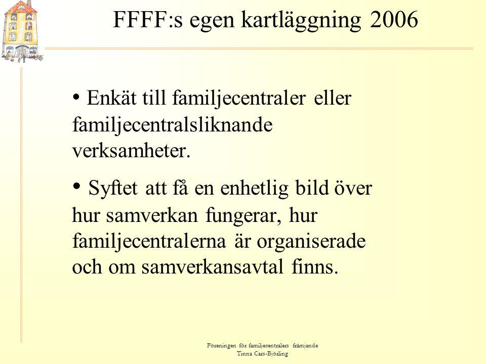 Föreningen för familjecentralers främjande Tinna Cars-Björling FFFF:s egen kartläggning 2006 En svensk standardfamiljecentral • Kommunen tog initiativet till att starta.