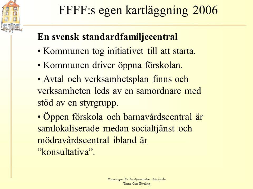 Föreningen för familjecentralers främjande Tinna Cars-Björling FFFF:s egen kartläggning 2006 En svensk standardfamiljecentral • Kommunen tog initiativ